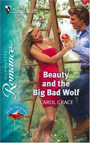 Beauty And The Big Bad Wolf (Silhouette Romance) - Carol Grace