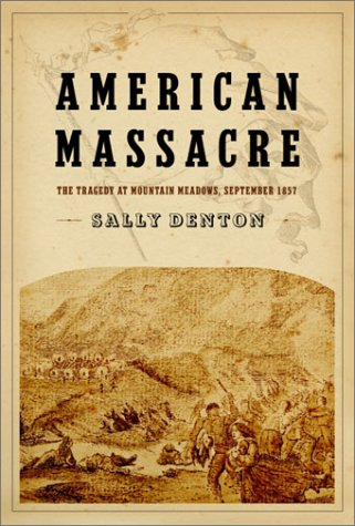 American Massacre: The Tragedy at Mountain Meadows, September 1857 - Sally Denton