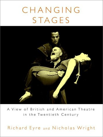 Changing Stages: A View of British and American Theatre in the Twentieth Century - Richard Eyre; Nicholas Wright