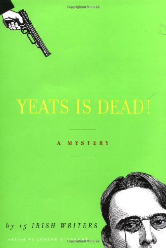 Yeats Is Dead! A Mystery by 15 Irish Writers - Joseph O'Connor