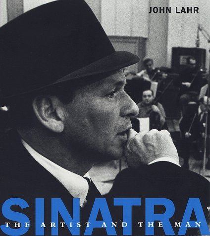 Sinatra:: The Artist and the Man - John Lahr