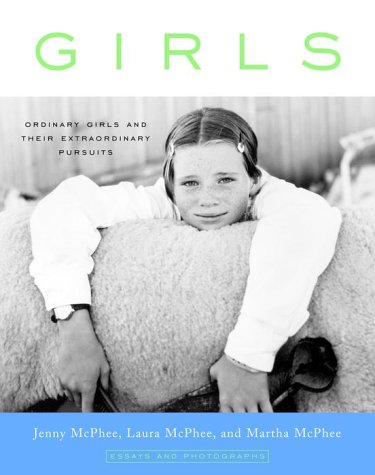 Girls: Ordinary Girls and Their Extraordinary Pursuits - Jenny McPhee; Martha McPhee; Laura McPhee