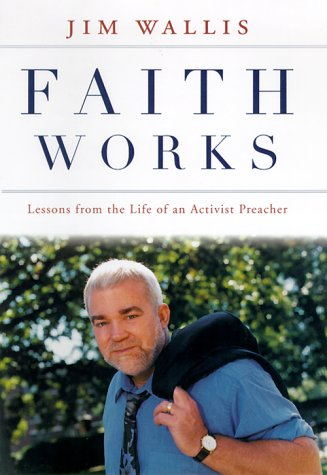 Faith Works: Lessons from the Life of an Activist Preacher - Jim Wallis