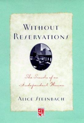 Without Reservations : The Travels of an Independent Woman - Alice Steinbach