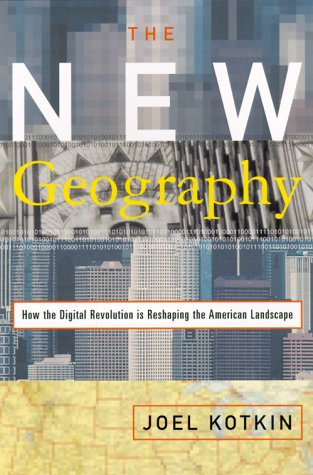 The New Geography: How the Digital Revolution Is Reshaping the American Landscape - Joel Kotkin