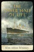 The Other Half of Life: A Novel Based on the True Story of the MS St. Louis - Whitney, Kim Ablon