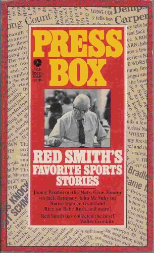 Press Box: Red Smith's Favorite Sport Stories - Red Smith