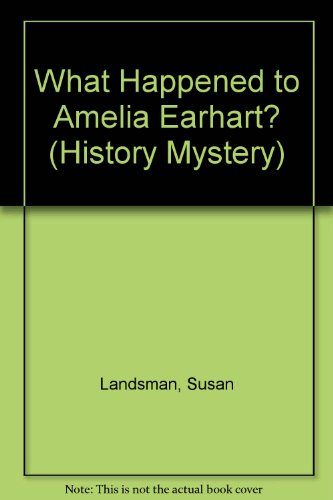 What Happened to Amelia Earhart? (History Mystery) - Susan Landsman