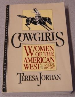 Cowgirls: Women Of The American West, An Oral History - Jordan, Teresa