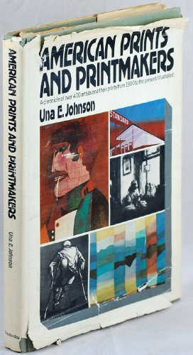 American prints and printmakers: A chronicle of over 400 artists and their prints from 1900 to the present - Una E Johnson