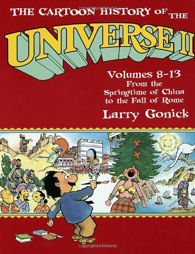 The Cartoon History of the Universe II, Volumes 8-13: From the Springtime of China to the Fall of Rome (Pt.2) - Larry Gonick