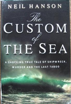 The Custom of the Sea : a shocking true tale of shipwreck, murder and the last taboo. - HANSON, Neil.