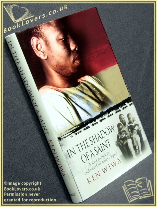 In the Shadow of a Saint: A Son's Journey to Understand His Father's Legacy - Ken Wiwa