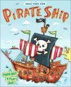 Build Your Own Pirate Ship: A Push Out & Play Book
