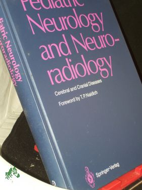 Pediatric neurology and neuroradiology : cerebral and cranial diseases / Claus Diebler , Olivier Dulac - Diebler, Claus, Dulac, Olivier