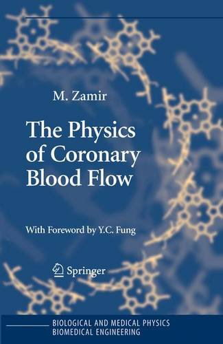 The Physics of Coronary Blood Flow (Biological and Medical Physics, Biomedical Engineering) - M. Zamir