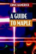 A Guide to Maple - Kamerich, Ernic