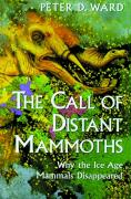The Call of Distant Mammoths: Why the Ice Age Mammals Disappeared