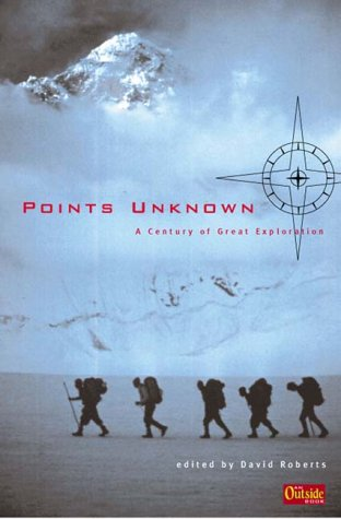 Points Unknown: A Century of Great Exploration (Outside Books) - David Roberts