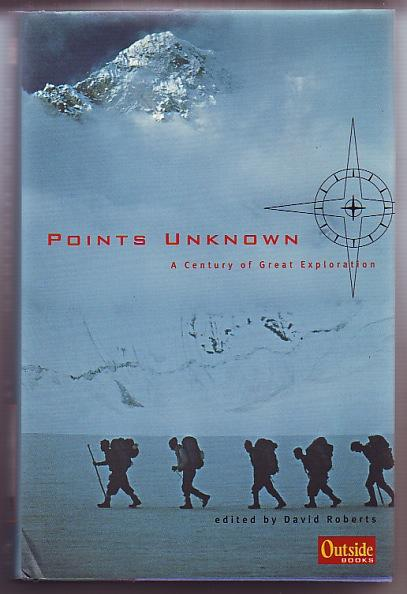 Points Unknown; A Century of Great Exploration - Roberts, David (ed)