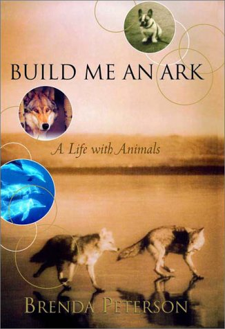 Build Me an Ark: A Life With Animals - Brenda Peterson