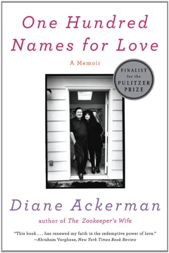 One Hundred Names for Love: A Memoir - Diane Ackerman