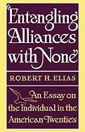 Entangling Alliances with None: An Essay on the Individual in the American Twenties - Elias, Robert H.