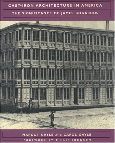 Cast-Iron Architecture in America: The Significance of James Bogardus (Norton Books for Architects  &  Designers) - Carol Gayle; Margot Gayle