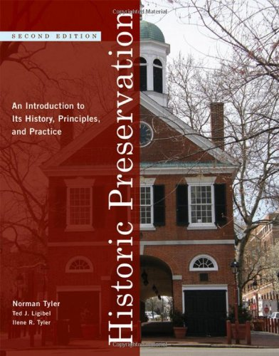 Historic Preservation: An Introduction to Its History, Principles, and Practice (Second Edition) - Norman Tyler, Ted J. Ligibel, Ilene R. Tyler
