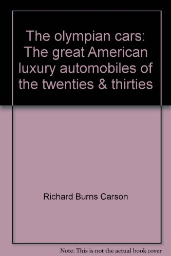 The Olympian Cars: The Great American Luxury Automobiles of the Twenties and Thirties - Richard Burns Carson