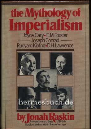 The mythology of imperialism. Rudyard Kipling, Joseph Conrad, E. M. Forster, D. H. Lawrence, and Joyce Cary. - Raskin, Jonah