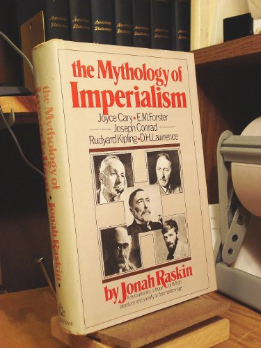 The mythology of imperialism: Rudyard Kipling, Joseph Conrad, E. M. Forster, D. H. Lawrence, and Joyce Cary - Jonah Raskin