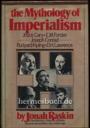 The mythology of imperialism., Rudyard Kipling, Joseph Conrad, E. M. Forster, D. H. Lawrence, and Joyce Cary. - Raskin, Jonah