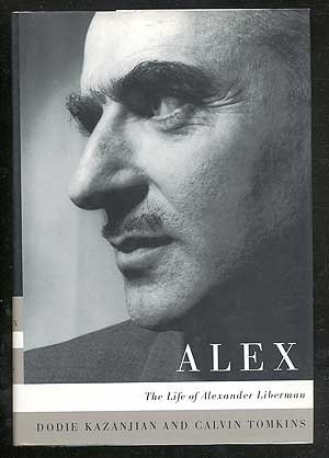 Alex : The Life and Art of Alexander Liberman - Dodie Kazanjian