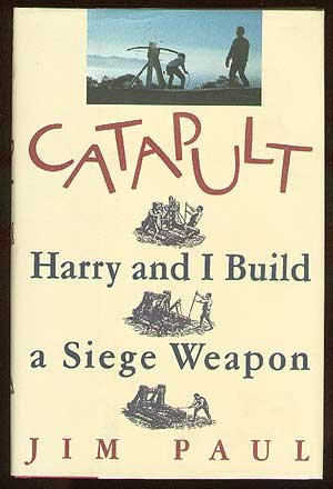 Catapult: Harry and I Build a Siege Weapon - Jim Paul