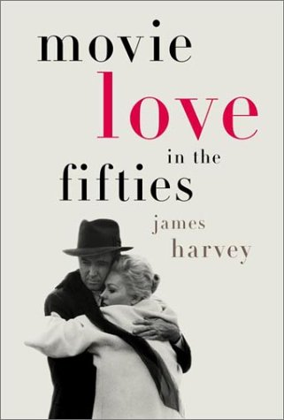 Movie Love in the Fifties - James Harvey