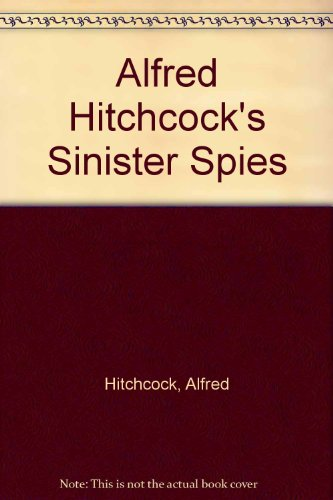 Alfred Hitchcock's Sinister Spies - Alfred Hitchcock
