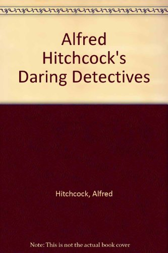 Alfred Hitchcock's Daring Detectives - Alfred Hitchcock