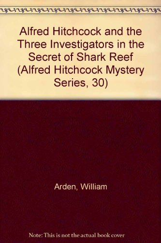 Alfred Hitchcock and the Three Investigators in the Secret of Shark Reef (Alfred Hitchcock Mystery Series, 30) - William Arden; Robert Arthur