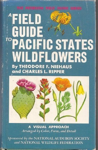 A Field Guide to Pacific States Wildflowers: Field Marks of Species Found in Washington, Oregon, California, and Adjacent Areas : A Visual A - Theodore F. Niehaus, Charles L. Ripper