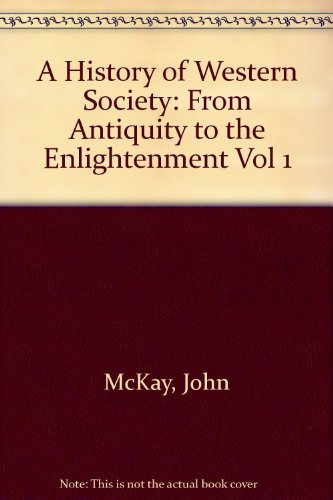 A History of Western Society: From Antiquity to the Enlightenment - John P. McKay; Bennett D. Hill; John Buckler