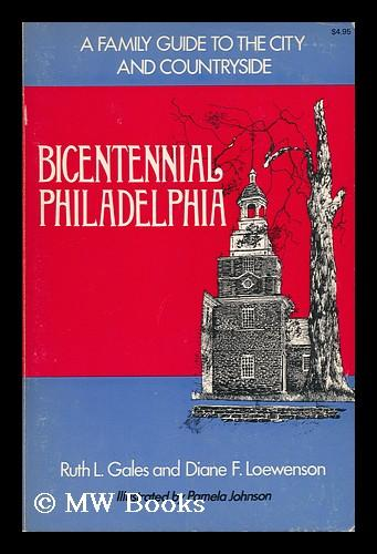 Bicentennial Philadelphia : a Family Guide to the City and Countryside / by Ruth L. Gales and Diane F. Loewenson, Illustrated by Pamela Johnson - Gales, Ruth L. & Loewenson, Diane F.