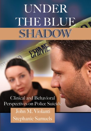 Under the Blue Shadow : Clinical and Behavioral Perspectives on Police Suicide - Stephanie Samuels; John M. Violanti