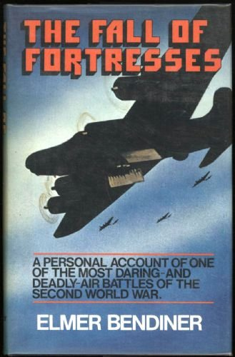 The Fall of Fortresses: A Personal Account of the Most Daring, and Deadly, American Air Battles of World War II - Bendiner, Elmer