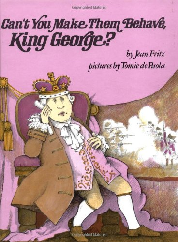 Can't You Make Them Behave, King George? - Jean Fritz