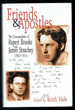 Friends and Apostles. The Correspondence of Rupert Brooke and James Strachey, 1905-14 - Hale, Keith
