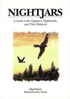 Nightjars: A Guide to Nightjars, Nighthawks, and Their Relatives