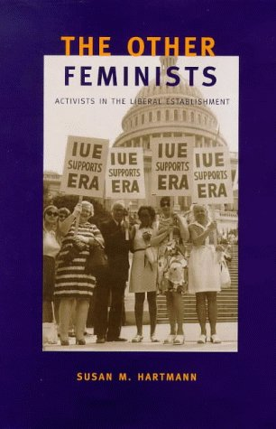 The Other Feminists: Activists in the Liberal Establishment - Susan M. Hartmann