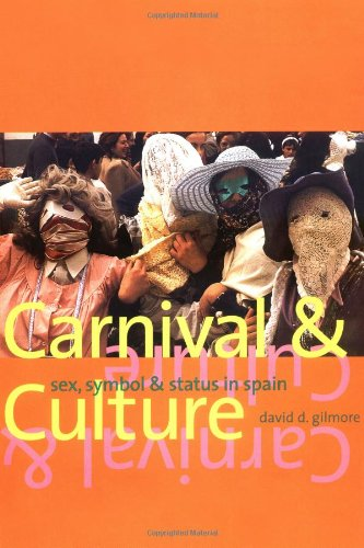 Carnival and Culture: Sex, Symbol, and Status in Spain (National Gallery Catalogues) - David D. Gilmore