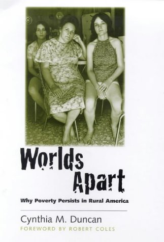 Worlds Apart: Why Poverty Persists in Rural America - Cynthia M. Duncan